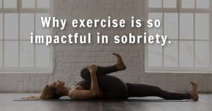 5 Reasons Exercise Is So Critical In Sobriety And Recovery