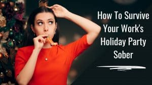 6 Tips for Surviving Your Holiday Work Party While Sober