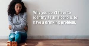 You Don't Have To Be An Alcoholic To Have A Drinking Problem