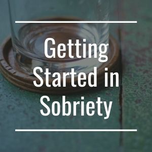 Getting Started in Sobriety