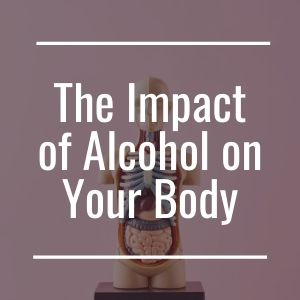 The Impact of Alcohol On Your Body